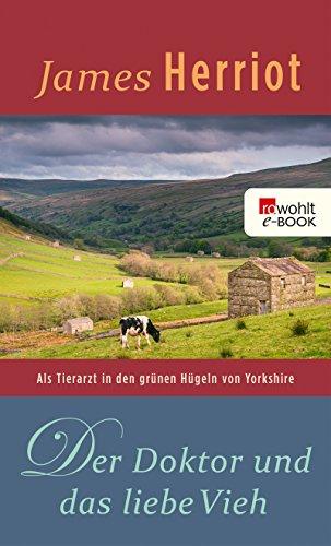 Der Doktor und das liebe Vieh: Als Tierarzt in den grünen Hügeln von Yorkshire