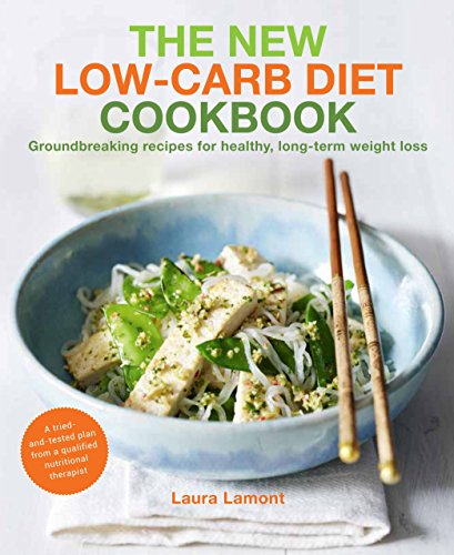 The New-Low Carb Diet Cookbook: Groundbreaking Recipes for Healthy, Long-Term Weight Loss por Laura Lamont