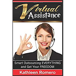 Virtual Assistance: Smart Outsourcing EVERYTHING and Get Your FREEDOM