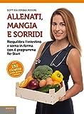 Allenati, mangia e sorridi. Riequilibra l'intestino e torna in forma con il programma Re-Start