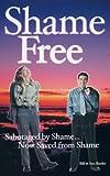 Shame Free: Sabotaged by Shame, Now Saved from Shame