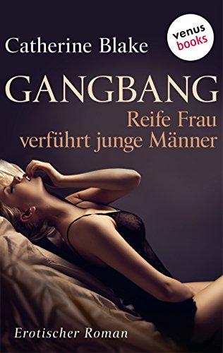 Gang Bang - Reife Frau verführt junge Männer: Erotischer Roman