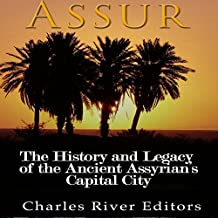 Assur: The History and Legacy of the Ancient Assyrian Empire's Capital City