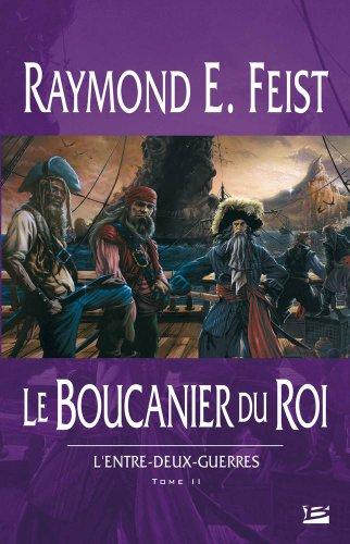 L'Entre-deux-guerres, tome 2 : Le Boucanier du roi par Raymond E. Feist