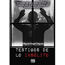 Testigos de lo insólito: Fantasmas, ovnis, posesiones, fenómenos paranormales y objetos malditos