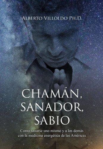 Chamán, Sanador, Sabio por Alberto Villoldo