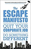The Escape Manifesto: Quit Your Corporate Job - Do Something Different!