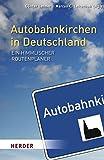 Autobahnkirchen in Deutschland: Ein himmlischer Routenplaner - Marcus C. Leitschuh, Günter Lehner