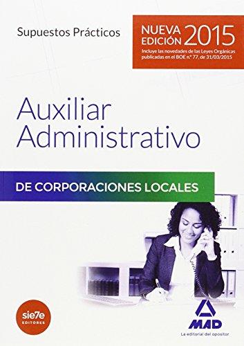 Auxiliares Administrativos de Corporaciones Locales.Supuestos Prácticos (Corporaciones Locales 2015)