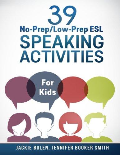 39 No-Prep/Low-Prep ESL Speaking Activities: For Kids (7+) por Jackie Bolen