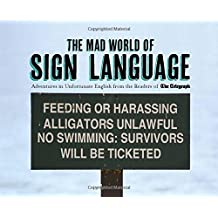 The Mad World of Sign Language: Adventures in Unfortunate English from the Readers of the Telegraph