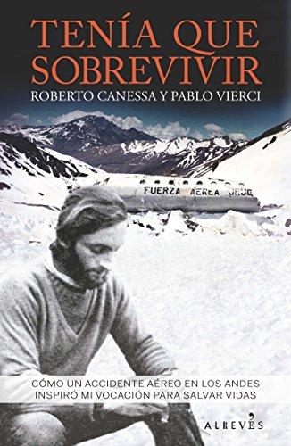 Tenía que sobrevivir: Cómo un accidente aéreo en los Andes inspiró mi vocación para salvar vidas por Roberto Canessa