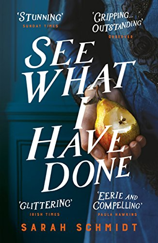 See What I Have Done: The Most Critically Acclaimed Debut of the Year by [Schmidt, Sarah]
