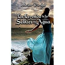La Leyenda de las Selkies del Agua: Volume 3 (Saga de Los Cuatro Elementos)