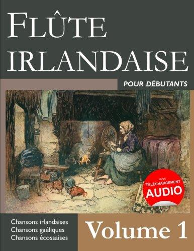 Flûte irlandaise pour débutants - Volume 1 par Stephen Ducke