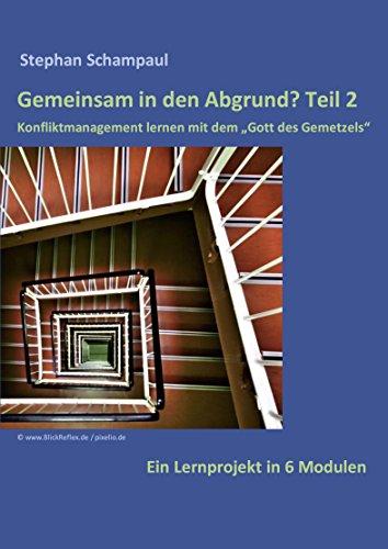 """Gemeinsam in den Abgrund? Teil 2: Konfliktmanagement lernen mit dem """"Gott des Gemetzels"""". Ein Lernprojekt in 6 Modulen"""