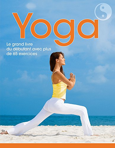 Yoga : Le grand livre du yoga avec plus de 65 postures