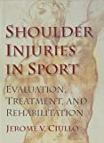 Shoulder Injuries in Sport: Evaluation, Treatment, and Rehabilitation
