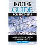 Investing: guide for beginners: understanding futures,options trading,stocks,bonds,bitcoins,finance (money management ,finance,investing,retirement,adults,children,lifetime,income,business,budgeting,accounting, ... Budgeting & Money) (English Edition)