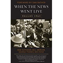 When the News Went Live: Dallas 1963 1st edition by Huffaker, Bob, Mercer, Bill, Phenix, George, Wise, Wes (2004) Hardcover