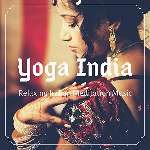 Yoga India: Relaxing Indian Meditation Music (Bansuri, Guzheng, Bowls)