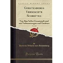 Gerstenbergs Vermischte Schriften, Vol. 3 of 3: Von Ihm Selbst Gesammelt und mit Verbesserungen und Zusätzen (Classic Reprint)
