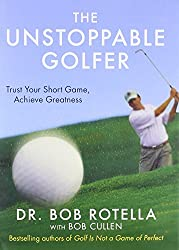The Unstoppable Golfer by Dr. Bob Rotella (2012-04-12)