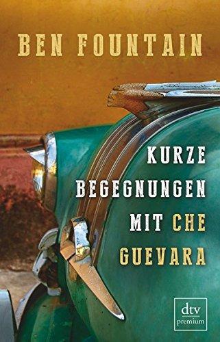 Kurze Begegnungen mit Che Guevara: Erzählungen