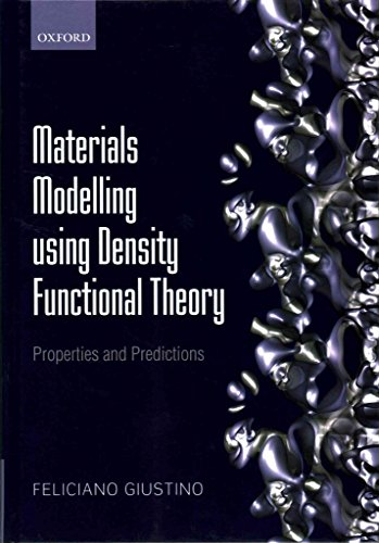 [(Materials Modelling Using Density Functional Theory : Properties and Predictions)] [By (author) Feliciano Giustino] published on (July, 2014)