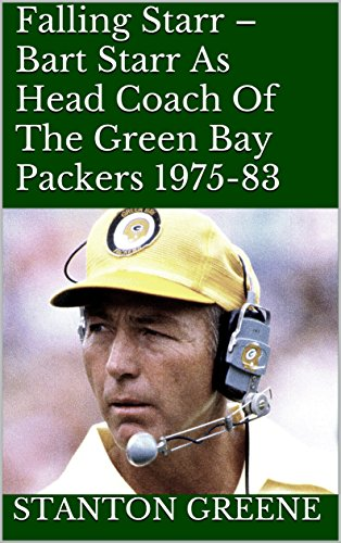 Falling Starr - Bart Starr As Head Coach Of The Green Bay Packers 1975-83 (English Edition)
