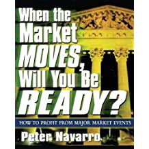When the Market Moves, Will You Be Ready? by Peter Navarro (2003-09-26)