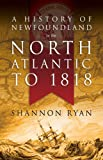 Front cover for the book A History of Newfoundland in the North Atlantic to 1818 by Shannon Ryan