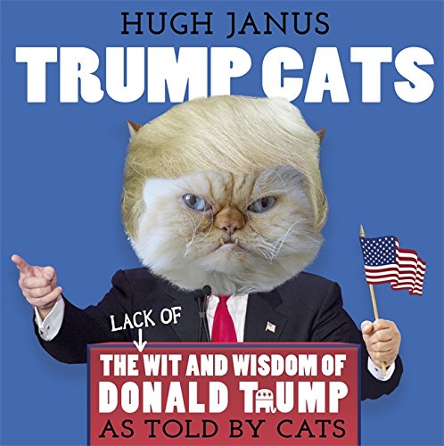 Trump Cats: The (Lack of) Wit and Wisdom of Donald Trump. As Told by Cats