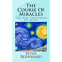 The Course Of Miracles: The Zen Teachings of Jesus  (English Edition)