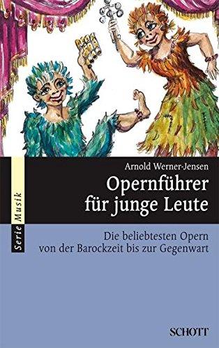 Opernführer für junge Leute: Die beliebtesten Opern von der Barockzeit bis zur Gegenwart (Serie Musik) (Kostüme Für Leute Kleine)