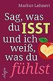 Sag, was du isst und ich weiß, was du fühlst - Markus Lehnert