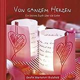 Von ganzem Herzen: Ein kleines Buch über die Liebe - Grafik Werkstatt Bielefeld
