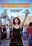 Griechenland - Eine EUROpäische Tragödie: Die Hintergründe der Euro-Krise von Wassilis Aswestopoulos - Wassilis Aswestopoulos