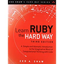 Learn Ruby the Hard Way: A Simple and Idiomatic Introduction to the Imaginative World of Computational Thinking With Code