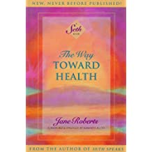 The Way Toward Health: A Seth Book (English Edition)
