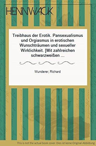 Treibhaus der Erotik. Pansexualismus und Orgiasmus in erotischen Wunschträumen und sexueller Wirklichkeit. (Mit zahlreichen schwarzweißen Abbildungen).