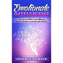 Emotionale Intelligenz: Wie Sie Gefühle kontrollieren und Selbstbewusstsein entwickeln
