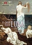 Scarica Libro Il canto della luna Quando la psicoterapia si fa poesia (PDF,EPUB,MOBI) Online Italiano Gratis