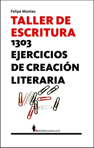 Taller de escritura: 1303 ejercicios de literatura creativa por Felipe Montes