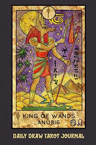 Daily Draw Tarot Journal, King of Wands Anubis: One Card Draw Tarot Notebook to Record Your Daily Readings and Become More Connected to Your Tarot Cards