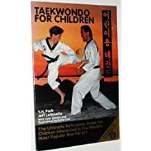 Tae Kwon Do for Children: The Ultimate Reference Guide for Children Interested in the World's Most Popular Martial Art by Yeon Hwan Park (1995-01-02)
