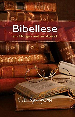Bibellese am Morgen und am Abend: Andachten für jeden Morgen und Abend