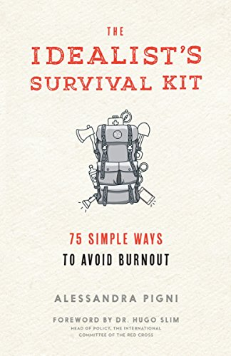 The Idealist's Survival Kit: 75 Simple Ways to Prevent Burnout por Alessandra Pigni