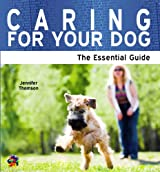 Caring For Your Dog: The Essential Guide (Need2Know Books Book 77)