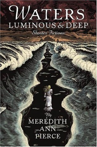 Waters Luminous and Deep by Meredith Ann Pierce (2004-04-12)